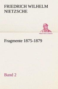 Fragmente 1875-1879, Band 2