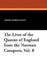 The Lives of the Queens of England from the Norman Conquest, Vol