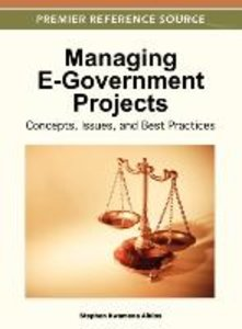 Managing E-Government Projects: Concepts, Issues, and Best Pract