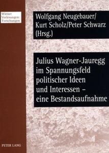 Julius Wagner-Jauregg im Spannungsfeld politischer Ideen und Int