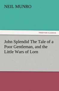 John Splendid The Tale of a Poor Gentleman, and the Little Wars
