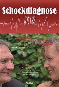 Schockdiagnose ALS. Leben und Pflegen: Zwei Seiten einer unheilb