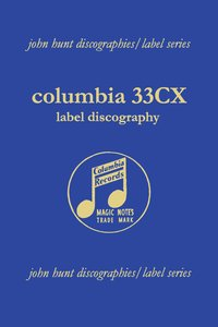 Columbia 33cx Label Discography. [2004].