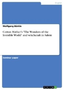 """Cotton Mather's """"The Wonders of the Invisible World"""" and witchcr"""