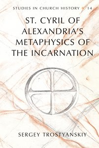 St. Cyril of Alexandria's Metaphysics of the Incarnation