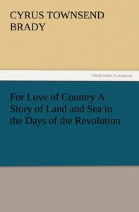 For Love of Country A Story of Land and Sea in the Days of the R