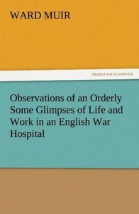 Observations of an Orderly Some Glimpses of Life and Work in an