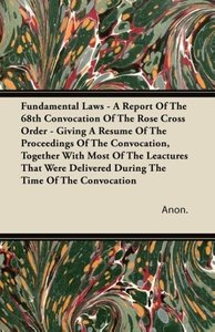 Fundamental Laws - A Report Of The 68th Convocation Of The Rose