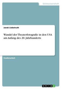 Wandel der Theaterfotografie in den USA am Anfang des 20. Jahrhu