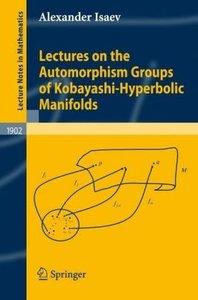 Lectures on the Automorphism Groups of Kobayashi-Hyperbolic Mani