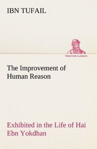 The Improvement of Human Reason Exhibited in the Life of Hai Ebn