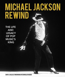 Michael Jackson: Rewind: The Life and Legacy of Pop Music\'s Kin