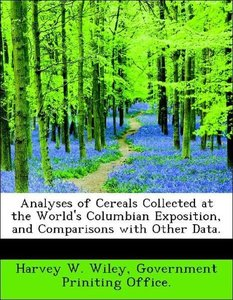 Analyses of Cereals Collected at the World's Columbian Expositio