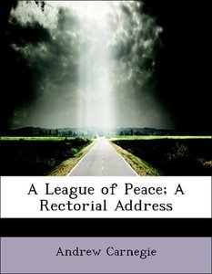 A League of Peace; A Rectorial Address
