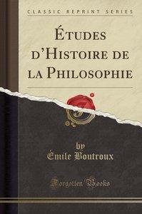 Études d\'Histoire de la Philosophie (Classic Reprint)