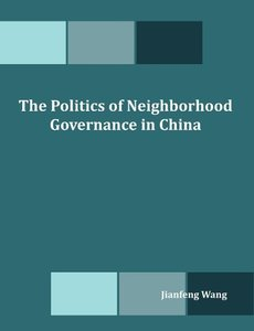 The Politics of Neighborhood Governance in China