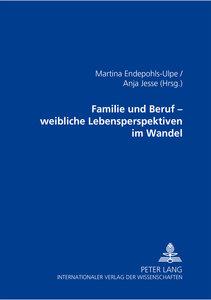 Familie und Beruf - weibliche Lebensperspektiven im Wandel
