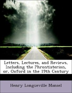 Letters, Lectures, and Reviews, Including the Phrontisterion, or