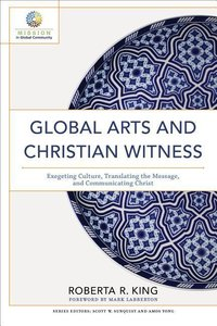 Global Arts and Christian Witness: Exegeting Culture, Translatin