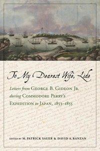 To My Dearest Wife, Lide: Letters from George B. Gideon Jr. Duri