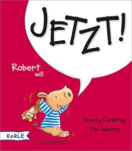 Robert will Jetzt!