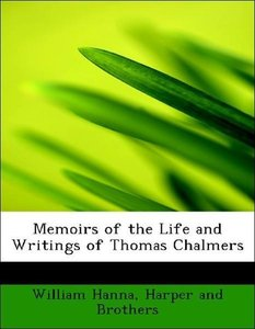 Memoirs of the Life and Writings of Thomas Chalmers