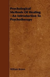 Psychological Methods of Healing - An Introduction to Psychother