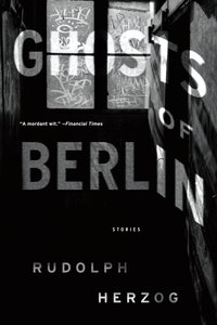 Ghosts of Berlin: Stories