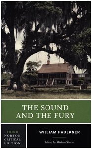 The Sound and the Fury: An Authoritative Text, Backgrounds and C