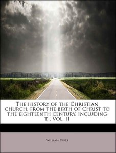 The history of the Christian church, from the birth of Christ to