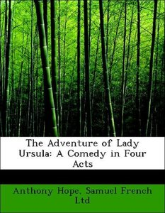 The Adventure of Lady Ursula: A Comedy in Four Acts