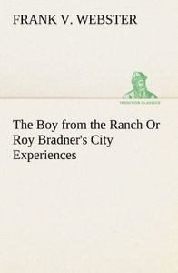 The Boy from the Ranch Or Roy Bradner's City Experiences