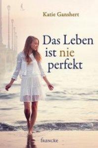 Das Leben ist nie perfekt
