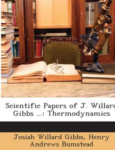Scientific Papers of J. Willard Gibbs ...: Thermodynamics