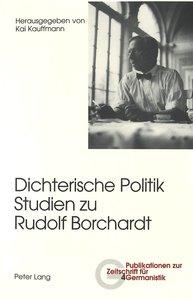 Dichterische Politik. Studien zu Rudolf Borchardt