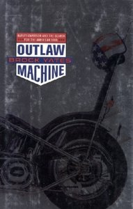 Outlaw Machine: Harley Davidson and the Search for the American