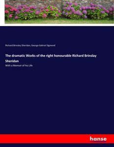 The dramatic Works of the right honourable Richard Brinslay Sher