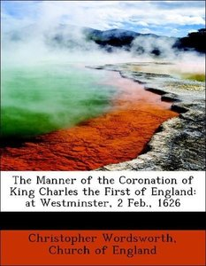 The Manner of the Coronation of King Charles the First of Englan