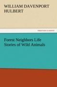 Forest Neighbors Life Stories of Wild Animals