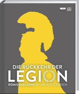 Die Rückkehr der Legion - Römisches Erbe in OÖ - Katalog zur OÖ.