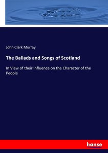 The Ballads and Songs of Scotland