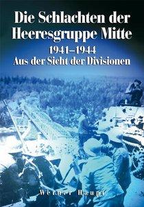 Die Schlachten der Heeresgruppe Mitte 1941-1944