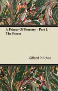 A Primer Of Forestry - Part I. - The Forest
