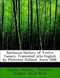 Suetonius History of Twelve Caesars. Translated into English by