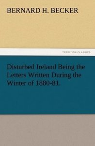 Disturbed Ireland Being the Letters Written During the Winter of