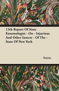 13th Report Of State Entomologist - On - Injurious And Other Ins