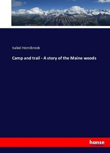 Camp and trail - A story of the Maine woods