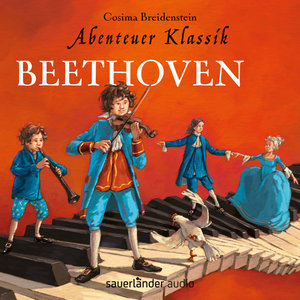 Abenteuer Klassik: Beethoven