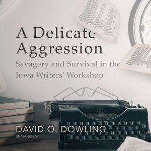 A Delicate Aggression: Savagery and Survival in the Iowa Writers