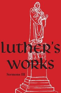 Luther\'s Works, Volume 56 (Sermons III)